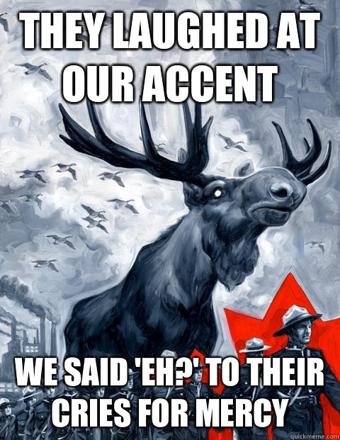 They laughed at our accent We said 'eh?' to their cries for mercy