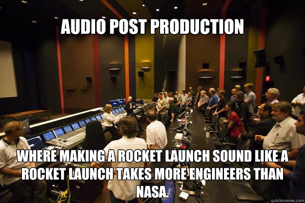 Audio Post Production Where making a rocket launch sound like a rocket launch takes more engineers than NASA.  Audio Post Production Retirement Home For Musicians
