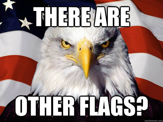 There are  other flags? - There are  other flags?  One-up America
