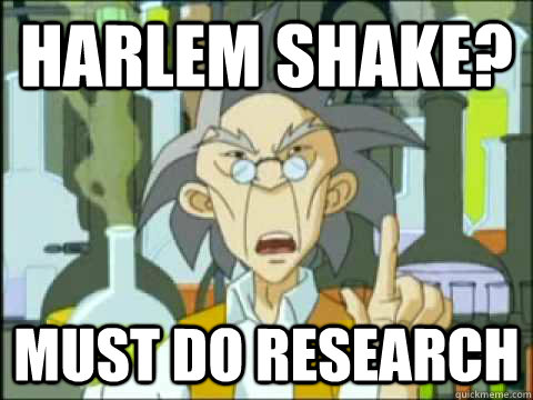 Harlem shake? must do research