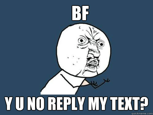 Bf Y U NO REPLY MY TEXT  Y U No Reply Meme