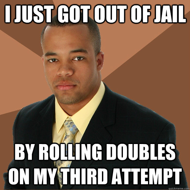 I Just Got Out Of Jail By Rolling Doubles On My Third Attempt
