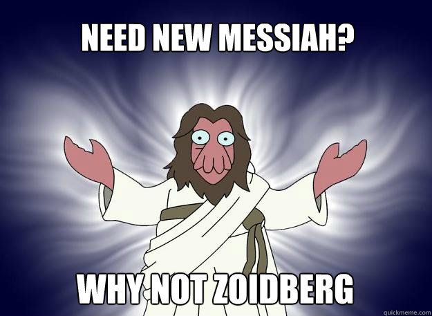 Need new messiah? Why not zoidberg