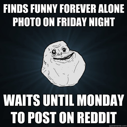 Funny Friday Night Meme : Finds funny forever alone photo on friday night waits