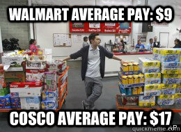 Walmart average pay: $9 Cosco average pay: $17
