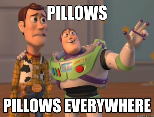 Pillows Pillows everywhere