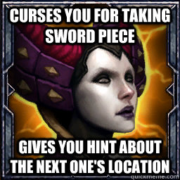 Curses you for taking sword piece Gives you hint about the next one's location