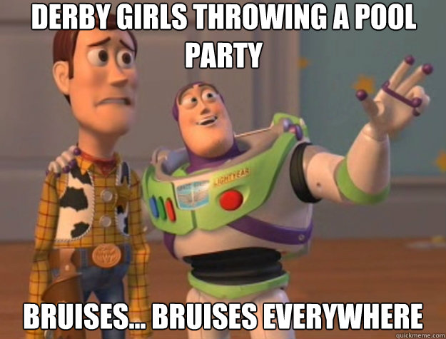 derby girls throwing a pool party bruises... bruises everywhere - derby girls throwing a pool party bruises... bruises everywhere  Toy Story