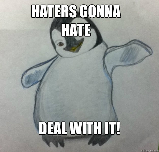 Haters gonna hate Deal with it! - Haters gonna hate Deal with it!  Swag Penguin