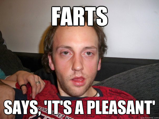 Farts says, 'it's a pleasant'