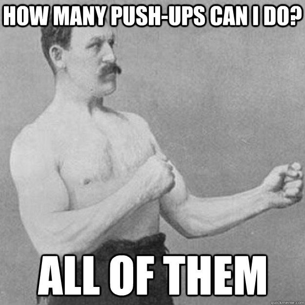 how many push-ups can i do? all of them - how many push-ups can i do? all of them  overly manly man