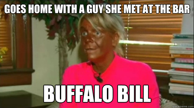 Goes home with a guy she met at the bar Buffalo Bill