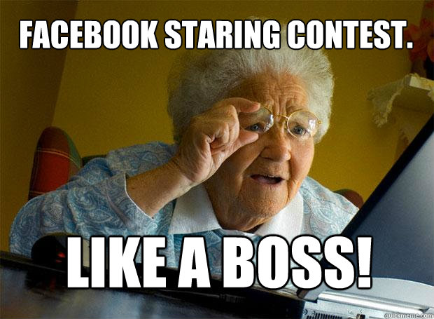 FACEBOOK STARING CONTEST. LIKE A BOSS!  Grandma finds the Internet