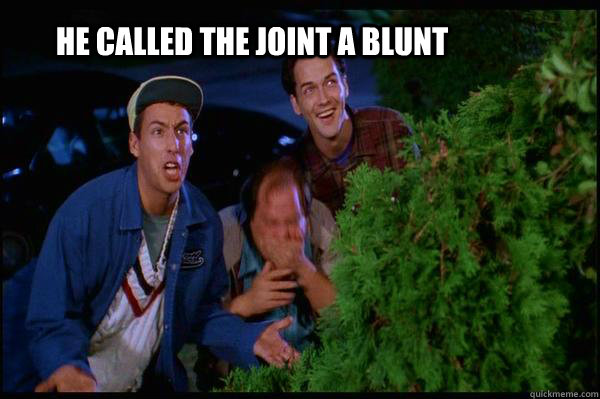He called the joint a blunt