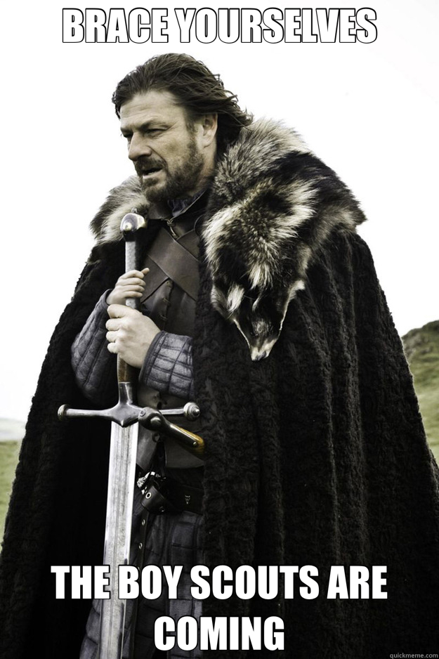 BRACE YOURSELVES THE BOY SCOUTS ARE COMING