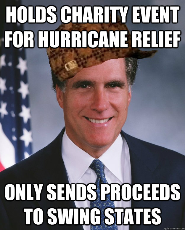 Holds charity event for Hurricane relief only sends proceeds to swing states  - Holds charity event for Hurricane relief only sends proceeds to swing states   Scumbag Romney