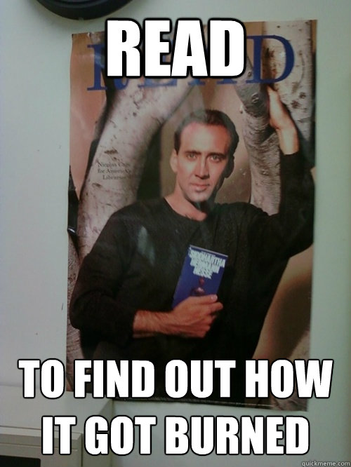 READ To find out how it got burned - READ To find out how it got burned  Bookworm Nick Cage
