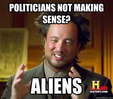 politicians not making sense? aliens