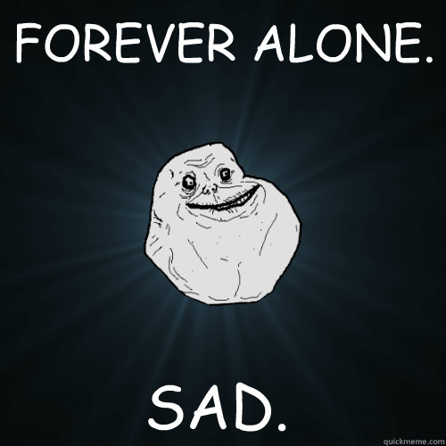 Forever Alone Forever Alone is an online humor blog dedicated to funny internet memes rage comics and other entertaining photos and pictures