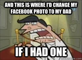and this is where i'd change my facebook photo to my dad If i had one
