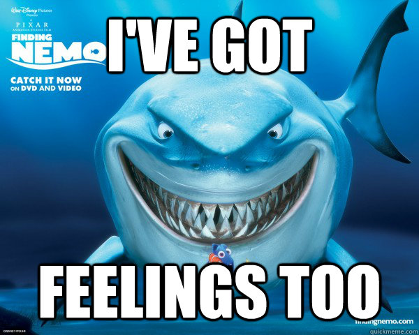 I've got feelings too