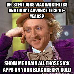 Oh, Steve Jobs was worthless and didn't advance tech 10+ years? Show