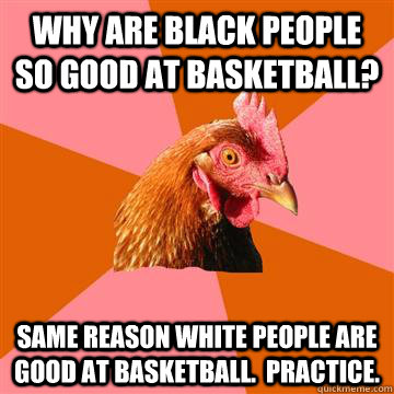 why basketball is good 1 there's too many time-outs 2 theare over-paid 3 it's discriminatory against whites 4 there's no basket involved in the game 5 the trophy is ugly 6.