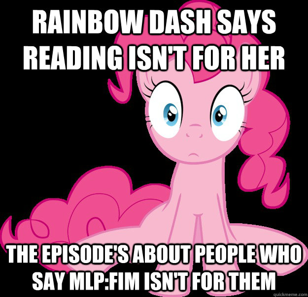 Rainbow Dash says reading isn't for her the episode's about people who say MLP:FiM isn't for them