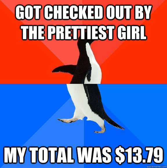 got checked out by the prettiest girl my total was $13.79 - got checked out by the prettiest girl my total was $13.79  Awesome Awkward Penguin