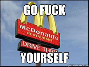 Go FUck Yourself  McDonalds