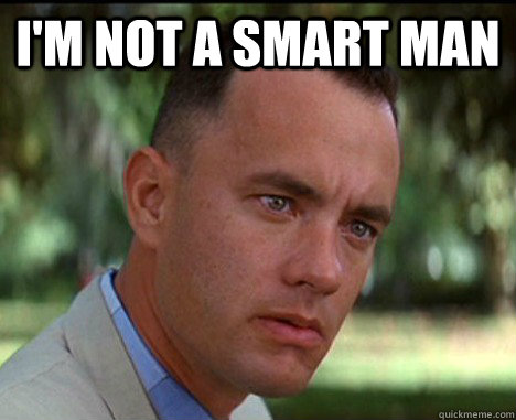 I'm not a smart man   Epic Forrest Gump