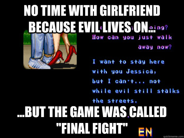 No time with girlfriend because evil lives on... ...But the game was called