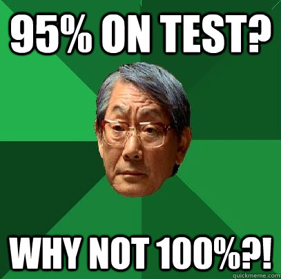 95% on test? why not 100%?!  High Expectations Asian Father
