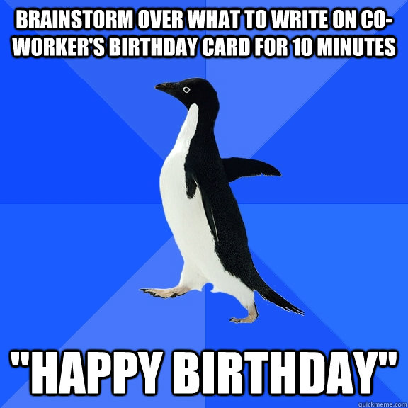 Brainstorm Over What To Write On Co Workers Birthday Card For 10 Minutes