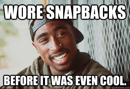 Wore snapbacks before it was even cool. - Wore snapbacks before it was even cool.  SuperPac Shakur