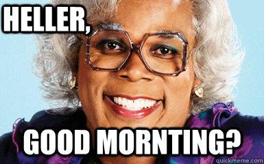 Heller Good Mornting