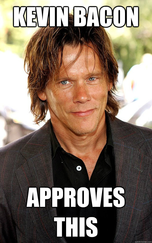 Kevin Bacon Approves This  Kevin Bacon