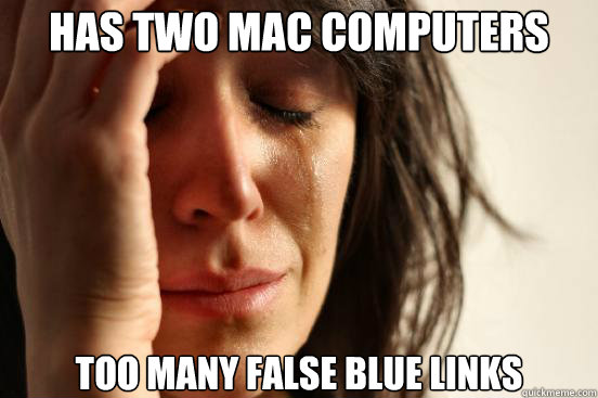Has two mac computers too many false blue links  - Has two mac computers too many false blue links   First World Problems