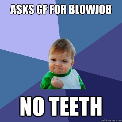 Blowjob with no teeth