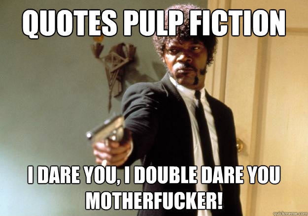 Quotes Pulp Fiction I Dare You I Double Dare You Motherfucker