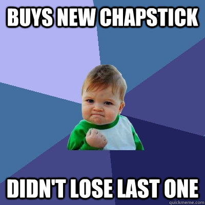 buys new chapstick didn't lose last one - buys new chapstick didn't lose last one  Success Kid