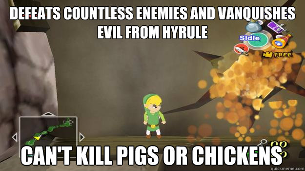 Defeats countless enemies and vanquishes evil from hyrule Can't kill pigs or chickens - Defeats countless enemies and vanquishes evil from hyrule Can't kill pigs or chickens  Zelda Logic