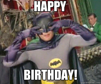 HAPPY BIRTHDAY!  happy birthday from batman