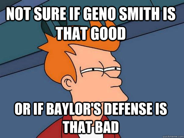 Not sure if Geno SMith is that good Or if Baylor's defense is that bad - Not sure if Geno SMith is that good Or if Baylor's defense is that bad  Futurama Fry