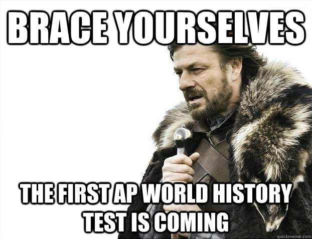 9d80a980319e6a5e8fecc58e72810cc943315c473b4c2ade6e567bc734bbe852 brace yourselves the first ap world history test is coming misc