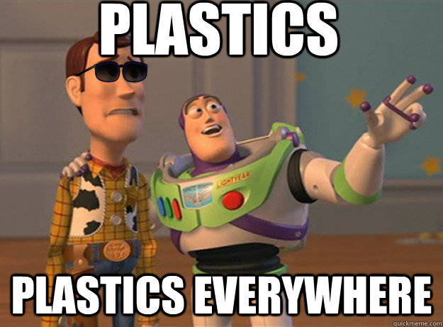 Plastics Plastics everywhere