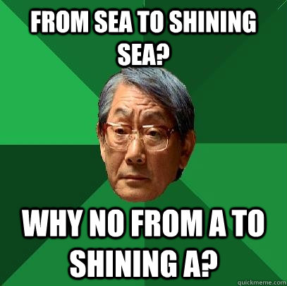 From sea to shining sea? why no from A to shining A? - From sea to shining sea? why no from A to shining A?  High Expectations Asian Father