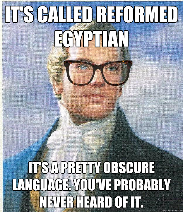 it's called reformed egyptian it's a pretty obscure language. you've probably never heard of it.