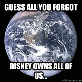 guess all you forgot Disney owns all of us... - guess all you forgot Disney owns all of us...  Misc
