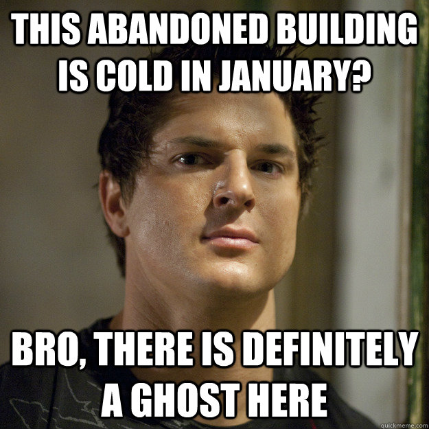 This abandoned building is cold in January? Bro, there is definitely a ghost here - This abandoned building is cold in January? Bro, there is definitely a ghost here  Overly Suspicious Douchebag